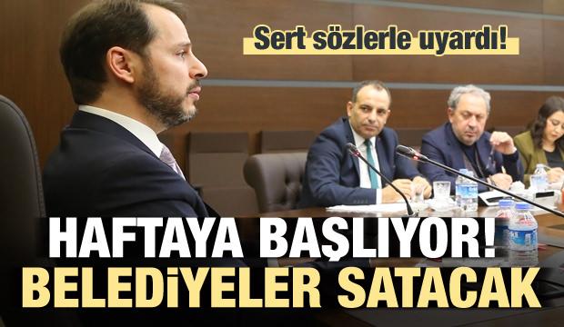 Bakan Albayrak: Haftaya başlıyor, belediyeler satacak