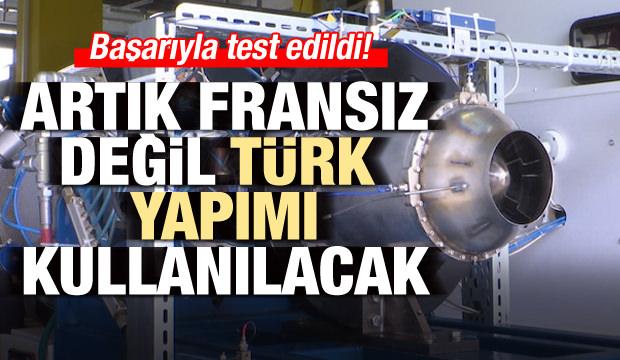 Başarıyla test edildi! Fransız değil Türk yapımı kullanılacak