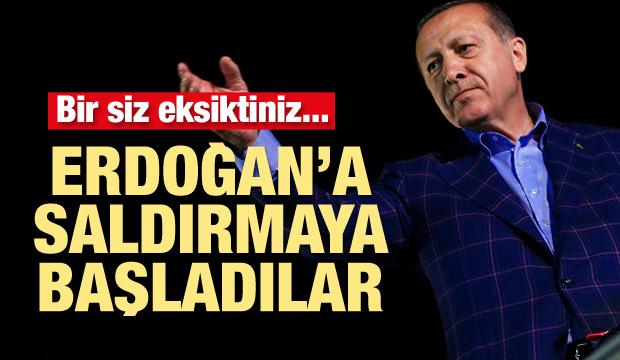 Bir siz eksiktiniz! Erdoğan'a saldırmaya başladılar