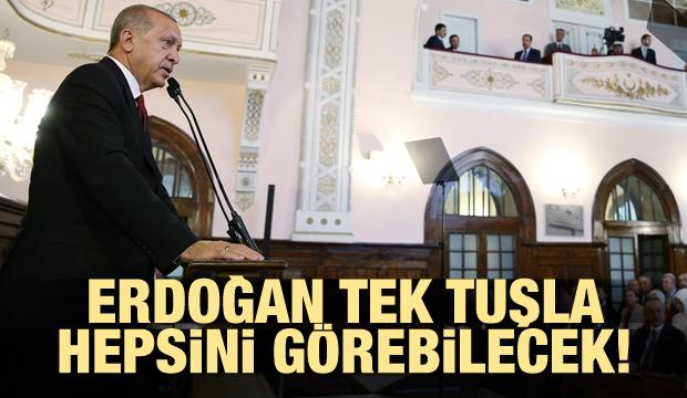 Erdoğan tek tuşla hepsini görecek!