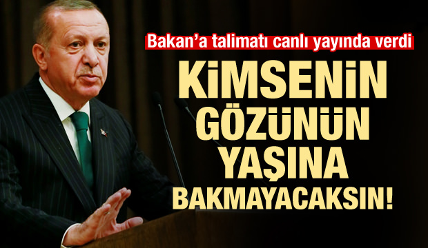 Erdoğan'dan Bakan'a talimat: Gözyaşlarına bakma
