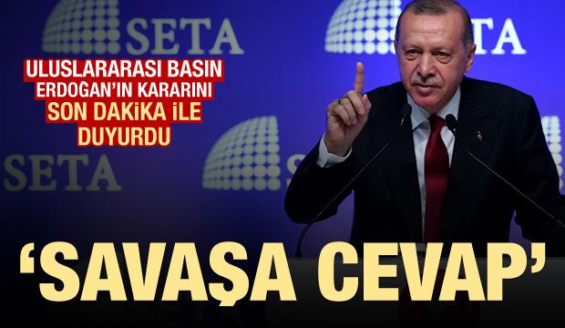 Erdoğan'ın kararı dünyada gündem: Savaşa cevap