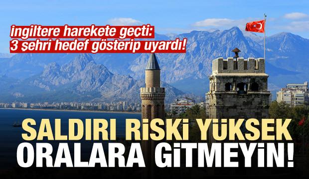 İngilizlerden skandal uyarı: Türkiye'ye gitmeyin