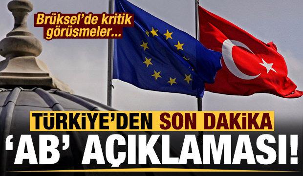Kritik görüşmeler sonrası Türkiye'den son dakika 'AB' açıklaması!