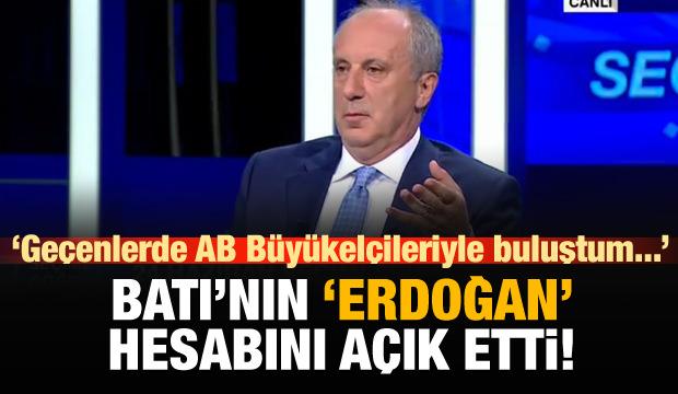 Muharrem İnce, Batı'nın 'Erdoğan' hesabını açık etti