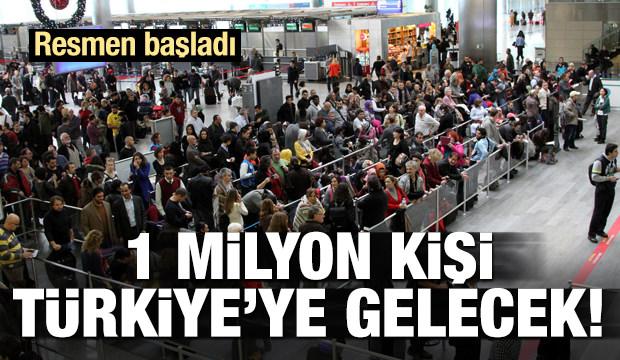 Resmen başladı! 1 milyon kişi Türkiye'ye gelecek
