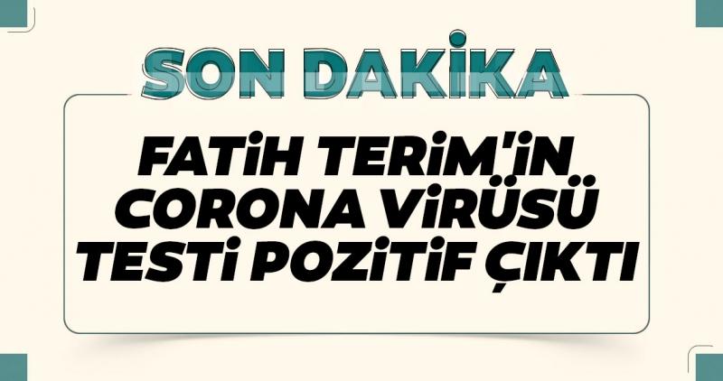 Son dakika! Fatih Terim'de Korona Virüsüne Yakalandı! Fatih Terim'den Flaş Corona Virüsü Açıklaması...