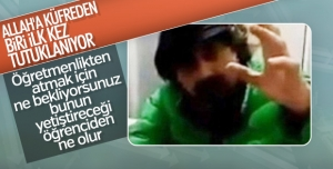 Allah'a küfreden öğretmen tutuklandı
