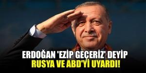 Erdoğan ezip geçeriz deyip Rusya ve ABD'yi uyardı!