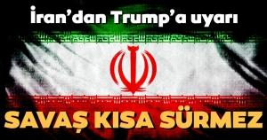 İran'dan Trump'a Uyarı... Savaş Kısa Sürmez...