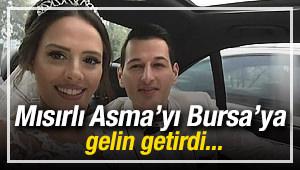 Mısırlı Asma'yı, Bursa'ya gelin getirdi!