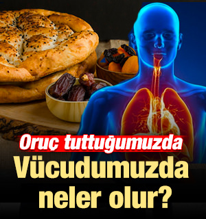 Oruç tuttuğumuzda vücudumuzda neler olur?