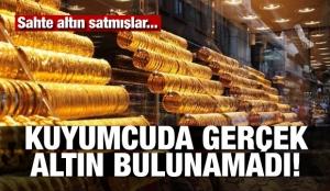 Sahte altın satmışlar: Kuyumcuda gerçek altın bulunamadı