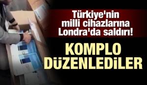 Türkiye'nin milli cihazlarına Londra'da saldırı! Komplo düzenlediler
