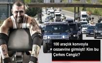100 Araçlık Konvoyla Cezaevine Girmişti! Kim Bu Çerkes Cengiz?