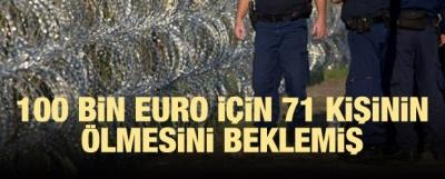 100 bin Euro için 71 kişinin ölmesini beklemiş