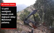 13 Askerin Şehit Olduğu Helikopter 300 Metreden Düştü, Mühimmatı İnfilak Etti
