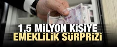 1,5 milyon kişiye emeklilik sürprizi