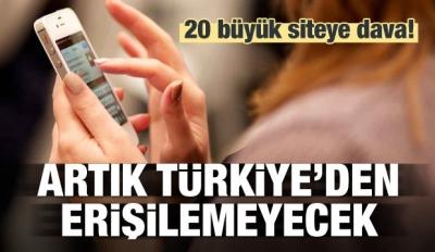 20 büyük siteye dava! Türkiye'den erişilemeyecek