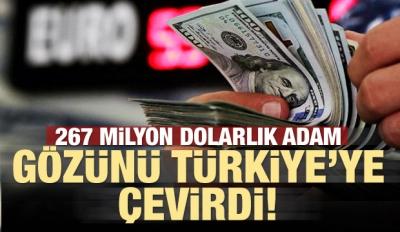 267 milyon dolarlık adam gözünü Türkiye`ye çevirdi