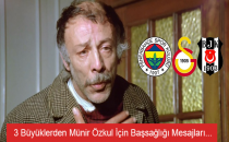 3 Büyüklerden Münir Özkul İçin Başsağlığı Mesajları...