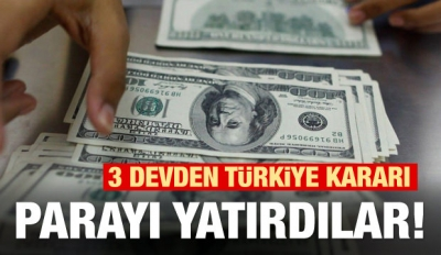 3 devden Türkiye kararı! Parayı yatırdılar