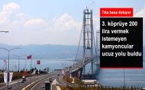 3. Köprüye 200 Lira Vermek İstemeyen Kamyoncular, İskelelere Akın Ediyor
