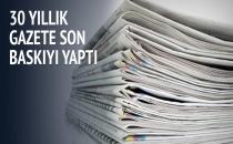 30 Yıllık Gazete Son Baskıyı Yaptı!