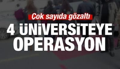 4 üniversitede operasyon: Çok sayıda gözaltı var..
