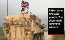 ABD Askerini Arkasına Alan YPG İyice Şımardı: Tüm Güçlerimizle Türkiye'ye Saldırırız