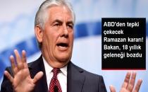 ABD Dışişleri Bakanı Tillerson'dan Tepki Çekecek Karar: Ramazan Etkinliğini İptal Etti