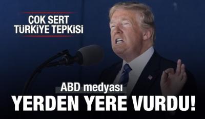 ABD medyasından Trump'a Türkiye tepkisi
