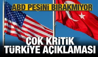 ABD peşini bırakmıyor! Kritik Türkiye açıklaması