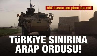 ABD'nin son planı: Türkiye sınırına Arap ordusu