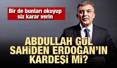 Abdullah Gül, sahiden Erdoğan'ın kardeşi mi?