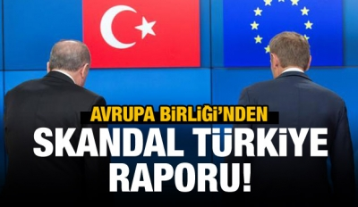 AB'nin Türkiye raporu açıklandı!
