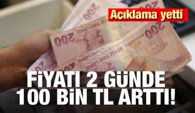 Açıklama yetti! 2 günde 100 bin lira zamlandı