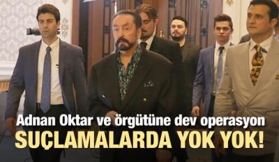 Adnan Oktar ve örgütüne dev operasyon