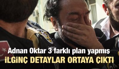 Adnan Oktar'ın 3 kaçış planı ortaya çıktı