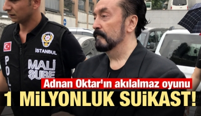 Adnan Oktar'ın akılalmaz oyunu 1 milyonluk suikast