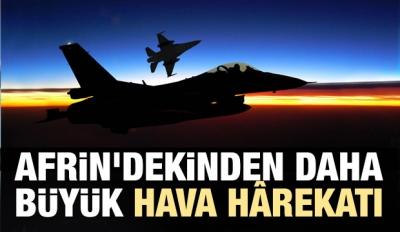 Afrin'dekinden daha büyük hava hârekatı