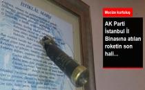 Ak Parti İstanbul İl Binasına Atılan Roketin Son Hali!