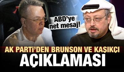 AK Parti'den kritik Brunson ve Kaşıkçı açıklaması