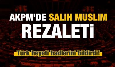 AKPM'de Salih Müslim rezaleti