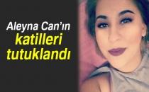 Aleyna Can'ın Katilleri Tutuklandı
