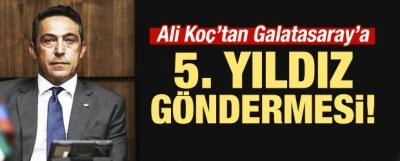 Ali Koç'tan Galatasaray'a 5. Yıldız Göndermesi!