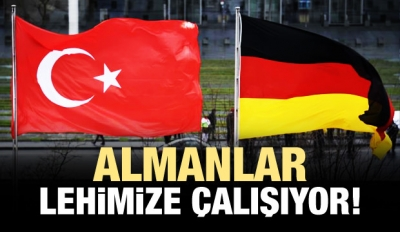 Almanlar, Türkiye'nin lehine çalışıyor!
