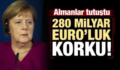 Almanları korku sardı! 280 milyar Euro'luk ödeme