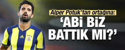 Alper Potuk'tan ortağına: 'Abi biz battık mı?'