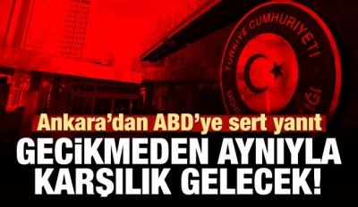 Ankara'dan ABD'ye: Aynıyla karşılık verilecek